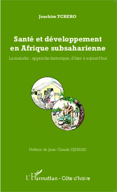 Santé et développement en Afrique subsaharienne ; la maladie : approche historique d'hier à aujourd'hui