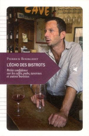 L'Echo Des Bistrots ; Petite Confidence Sur Les Cafes, Pubs, Tavernes Et Autres Estaminets