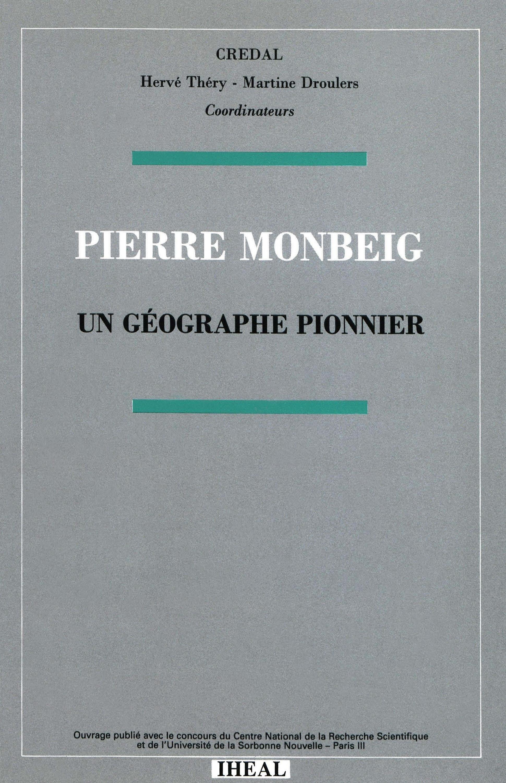 Pierre Monbeig, un géographe pionnier