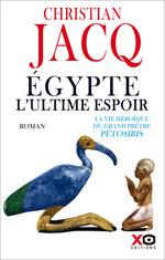 Egypte, l'ultime espoir - La vie héroïque du grand prêtre Pétosiris  - Christian Jacq