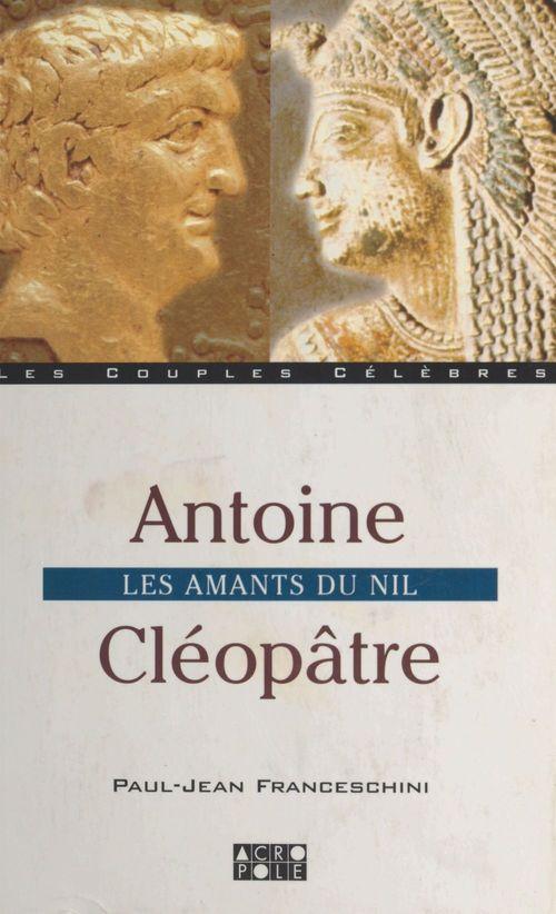 Antoine Cléopâtre ; les amants du Nil