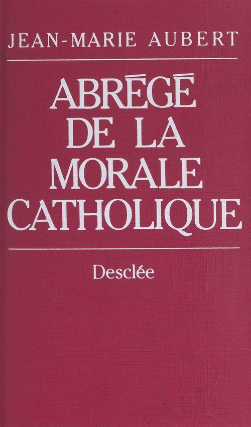 Abrégé de la morale catholique