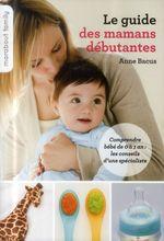 Vente Livre Numérique : Le Guide pratique des mamans débutantes  - Anne Bacus