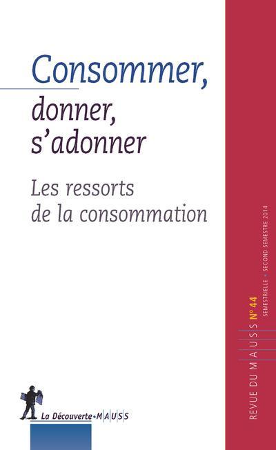 REVUE DU MAUSS N44 CONSOMMER  DONNER  S'ADONNER