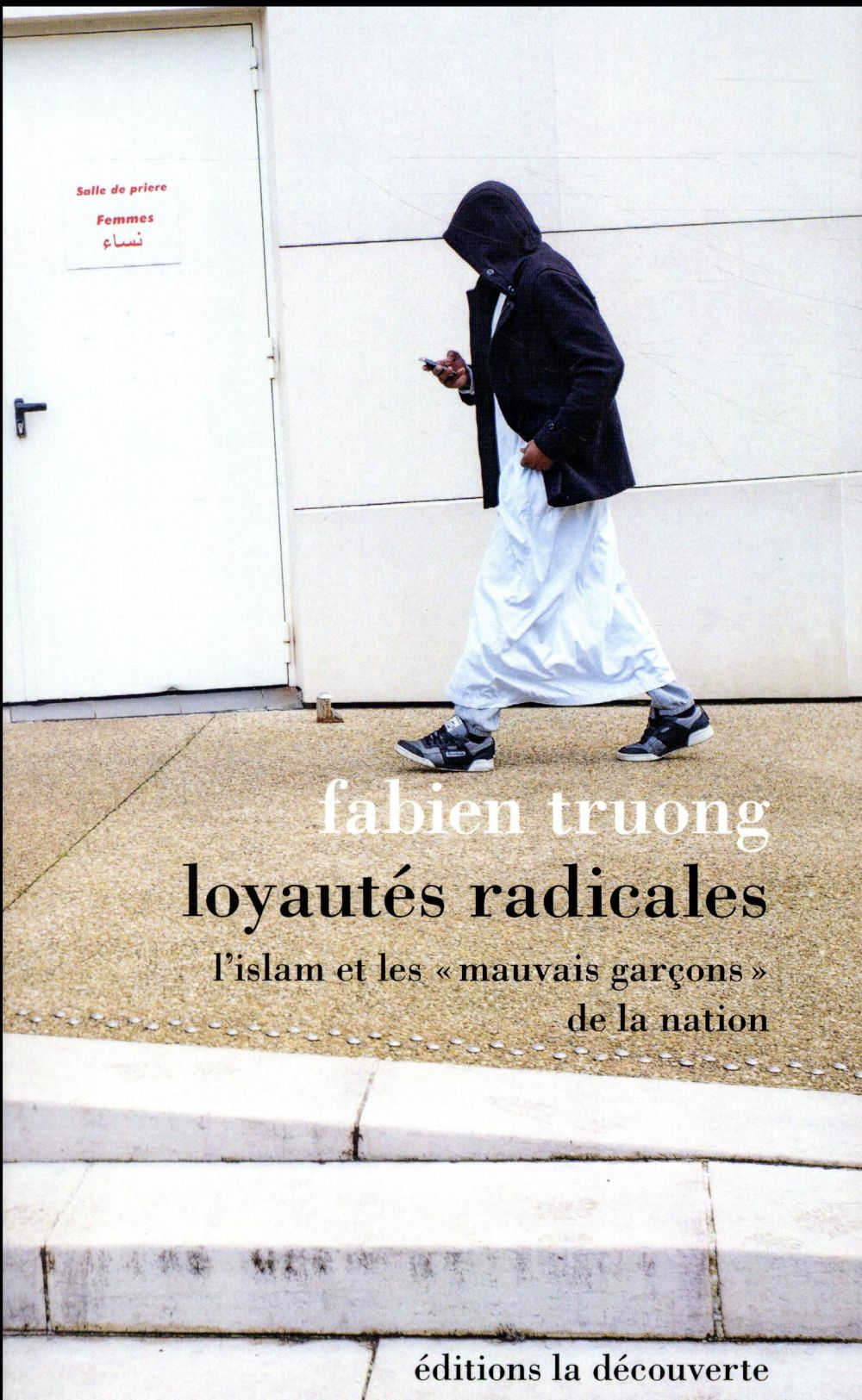 Loyautés radicales ; l'islam et les « mauvais garçons » de la nation