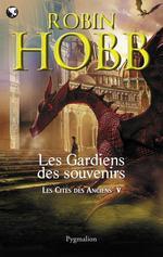 Les Cités des Anciens (Tome 5) - Les gardiens des souvenirs  - Robin Hobb
