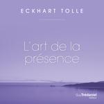 L'art de la présence  - Tolle Eckhart