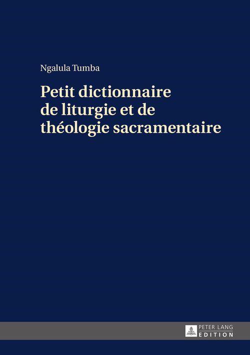 Petit dictionnaire de liturgie et de theologie sacramentaire