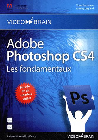 Adobe Photoshop Cs4 ; Les Fondamentaux