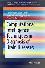 Computational Intelligence Techniques in Diagnosis of Brain Diseases  - Sasikumar Gurumoorthy - Naresh Babu Muppalaneni - Xiao-Zhi Gao