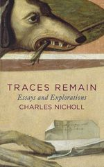 Traces Remain  - Charles Nicholl