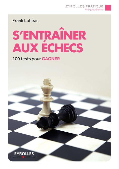S'entraîner aux échecs ; 100 tests pour gagner