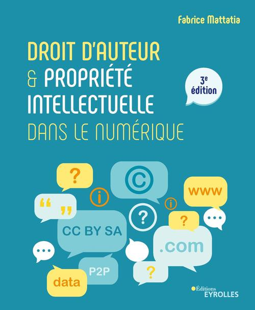 Droit d'auteur et propriete intellectuelle dans le numerique - 3e edition