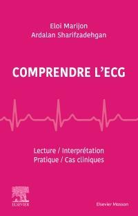 Comprendre l'ECG ; lecture, interprétation, pratique, cas cliniques
