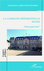 La campagne présidentielle de 2012  - Denis, Monière, - Dominique LABBE