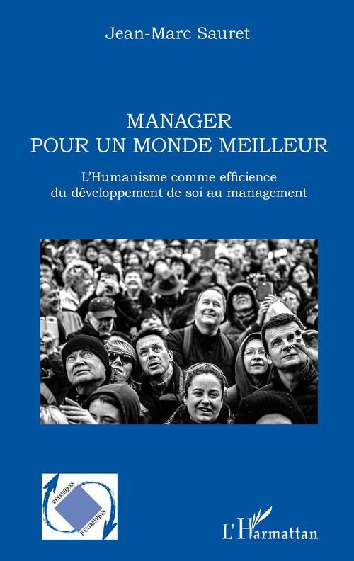 Manager pour un monde meilleur ; l'humanisme comme efficience du développement de soi au management