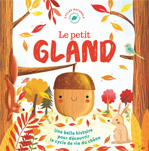 Le petit gland ; une belle histoire pour découvrir le cycle de vie du chêne