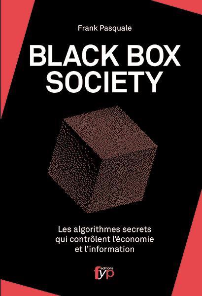 The black box society ; les algorithmes secrets qui contrôlent l'économie et l'information