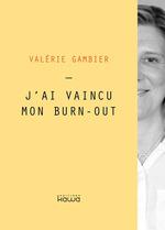 J'ai vaincu mon burn-out  - Valérie Gambier