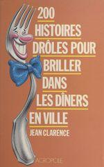 Vente Livre Numérique : 200 hist. briller diners  - Jean Clarence - Clarence - Jean