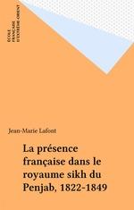 Vente EBooks : La présence française dans le royaume sikh du Penjab, 1822-1849  - Jean-Marie Lafont
