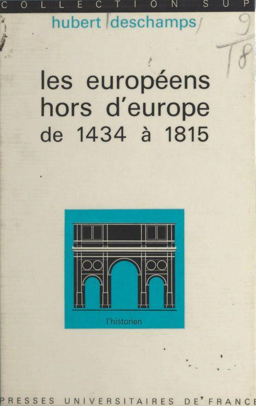 Les européens hors d'Europe, de 1434 à 1815  - Hubert Deschamps