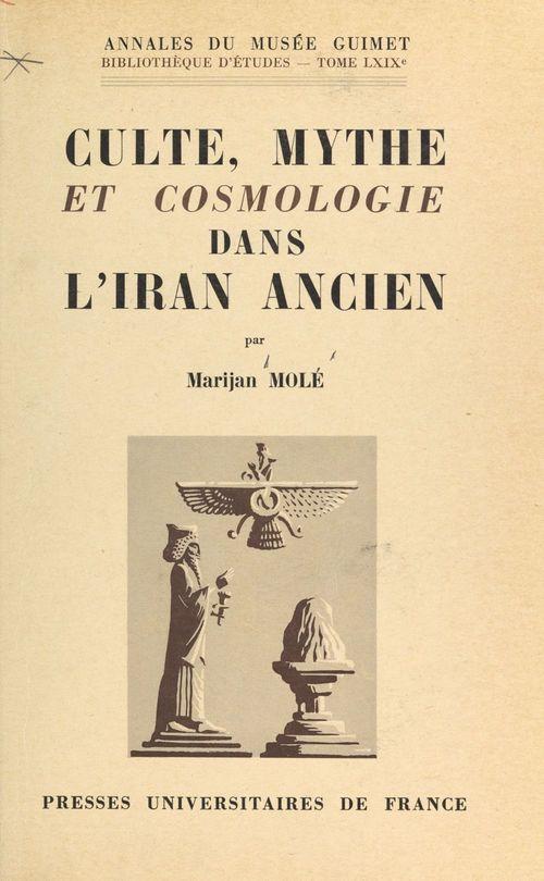 Culte, mythe et cosmologie dans l'Iran ancien : le problème zoroastrien et la tradition mazdéenne  - Marijan Molé
