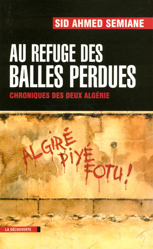 Au refuge des balles perdues ; chroniques des deux Algérie