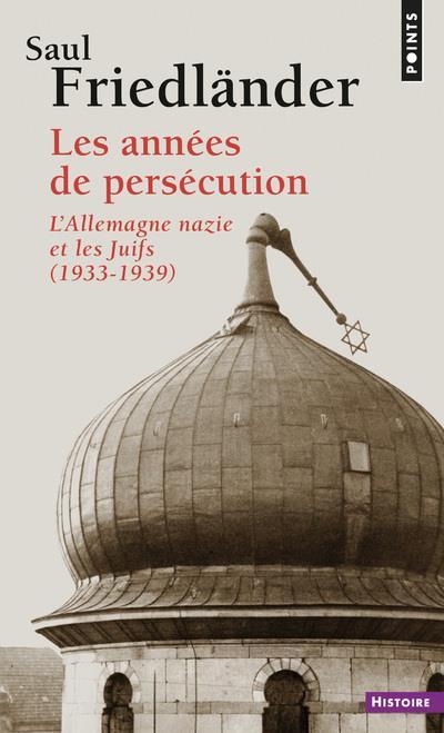 Les années de persécution ; l'Allemagne nazie et les Juifs, 1933-1939