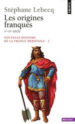 Origines franques - Ve-IXe siècle. Nouvelle histoire de la France médiévale (Les)  - Stéphane Lebecq