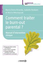 Comment traiter le burn out parental ?  - Marie Elena Brianda - Isabelle Roskam - Moira Mikolajczak - Maria Elena Brianda
