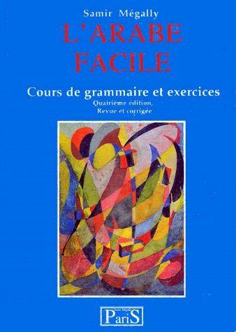 L'arabe facile ; cours de grammaire et exercices (4e édition)