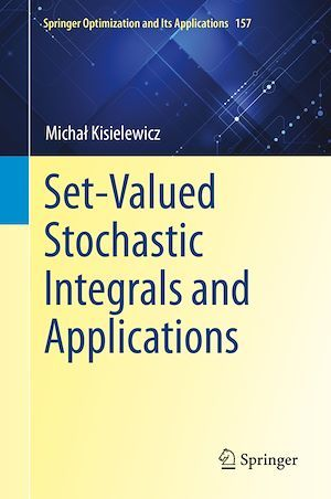 Set-Valued Stochastic Integrals and Applications  - Michal Kisielewicz