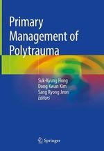 Primary Management of Polytrauma  - Suk-Kyung Hong - Dong Kwan Kim - Sang Ryong Jeon