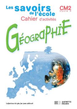 LES SAVOIRS DE L'ECOLE ; géographie ; CM2 ; cahier d'activités