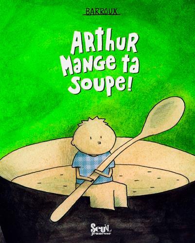 Arthur mange ta soupe