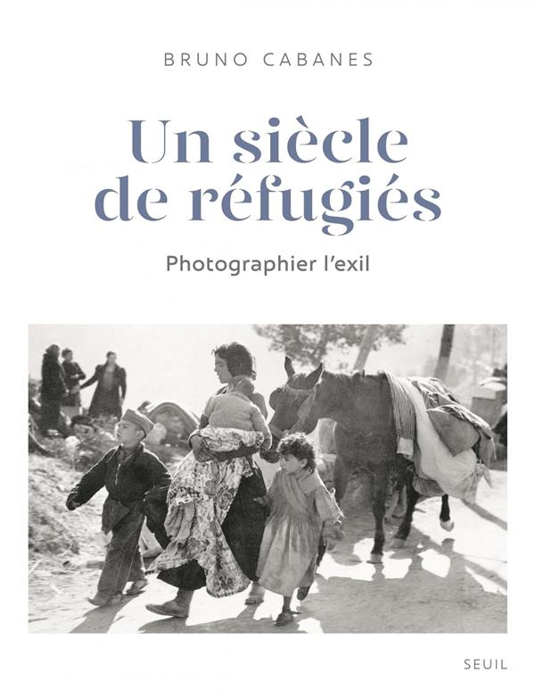 Un siècle de réfugiés ; photographier l'exil