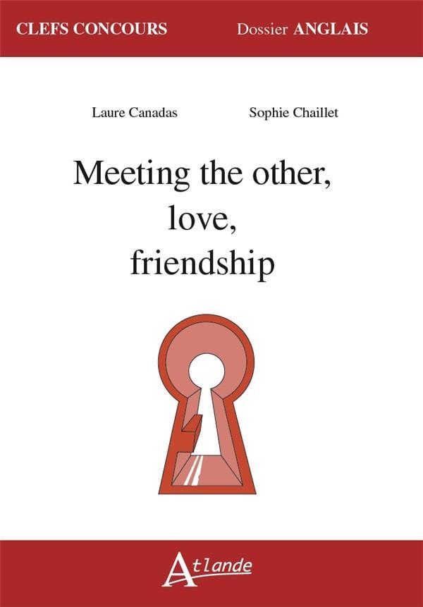 la rencontre avec l autre l amour l amitié définition