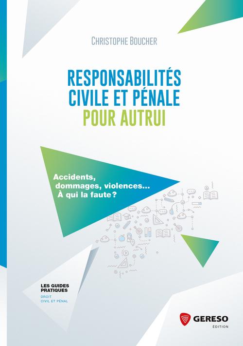 Responsabilites civile et penale pour autrui - accidents, dommages, violences... a qui la faute ?