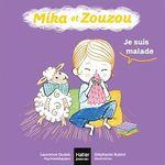 Mika et Zouzou t.3; je suis malade  - Laurence DUDEK - Laurence Dudek - Stephanie Rubini