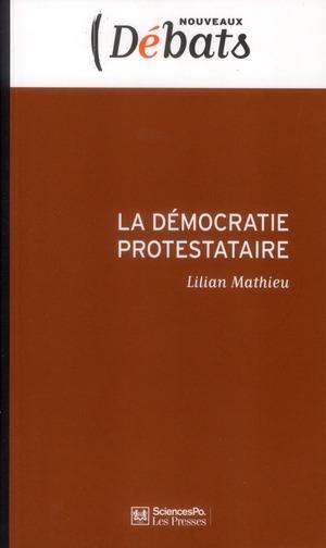 La démocratie protestataire ; mouvements sociaux et politique en France aujourd'hui