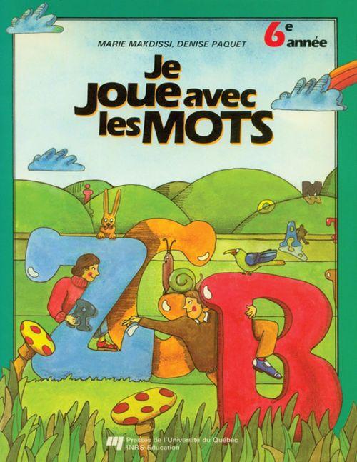 Français ; je joue avec les mots ; 6e année