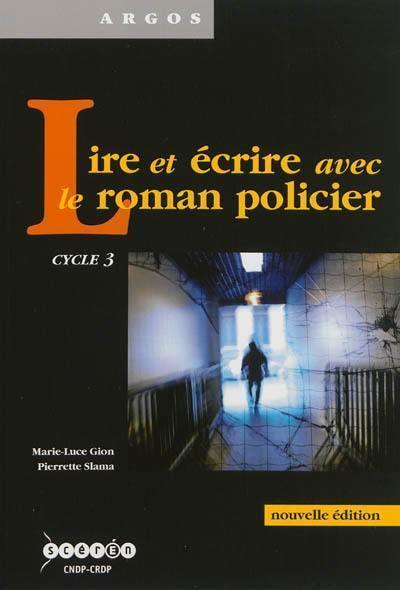 Lire et écrire avec le roman policier ; cycle 3