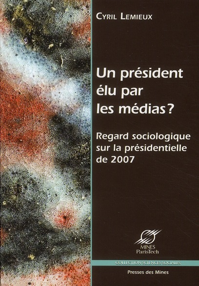 un président élu par les médias ? regard sociologique sur la présidentielle de 2007