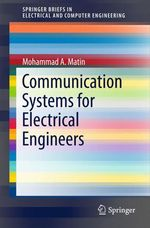 Communication Systems for Electrical Engineers  - Mohammad A Matin