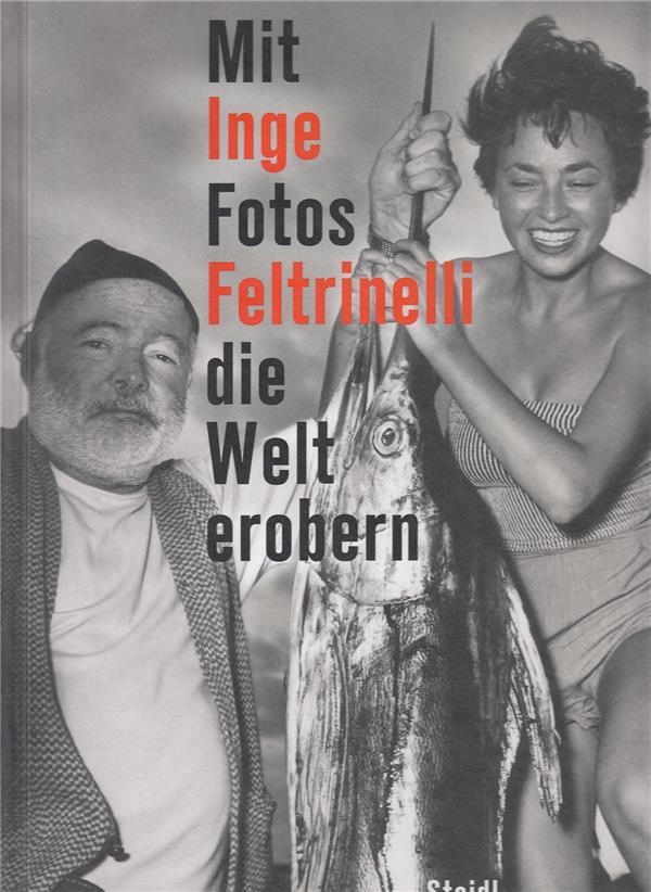 Inge feltrinelli  mit fotos die welt erobern /allemand