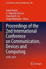 Proceedings of the 2nd International Conference on Communication, Devices and Computing  - Surajit Mukherjee - Sumit Kundu - U. Shripathi Acharya - Chanchal Kr. De