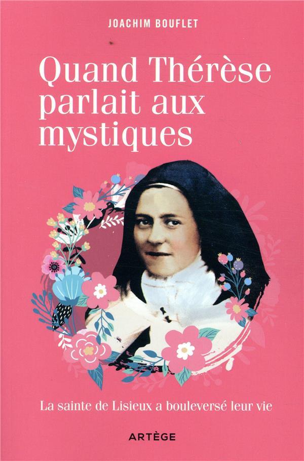 Quand Thérèse parlait aux mystiques ; la sainte de Lisieux  a bouleversé leur vie