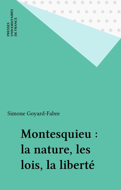 Montesquieu : la nature, les lois, la liberté