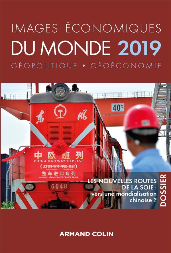 Images économiques du monde ; les nouvelles routes de la soie : vers une mondialisation chinoise (édition 2019)
